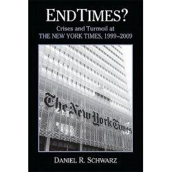 Endtimes?, Crises and Turmoil at the New York Times by Daniel R. Schwarz, 9781438438979.