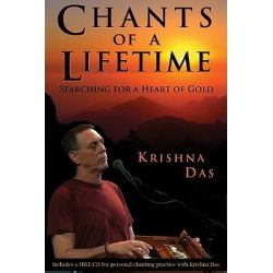 Chants of a Lifetime, Searching for a Heart of Gold by Krishna Das, 9781401920227.