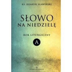 Słowo na niedzielę. Rok liturgiczny A - Henryk Sławiński