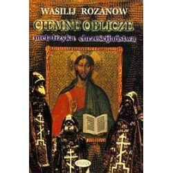 Ciemne oblicze Metafizyka chrześcijaństwa - Wasilij Rozanow