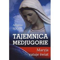 Tajemnica Medjugorie. Maryja ratuje świat - Antonio Socci