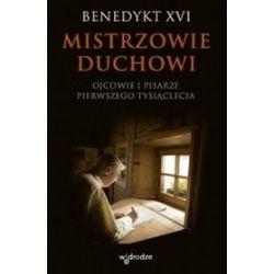 Mistrzowie duchowi. Ojcowie i pisarze pierwszego tysiąclecia - Benedykt XVI