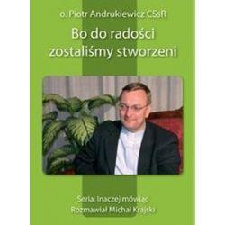 Bo do radości zostaliśmy stworzeni - Piotr Andrukiewicz