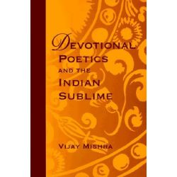 Devotional Poetics and the Indian Sublime by Vijay Mishra, 9780791438725.