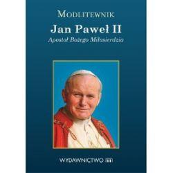 Modlitewnik. Jan Paweł II. Apostoł Bożego Miłosierdzia - Jan Paweł II