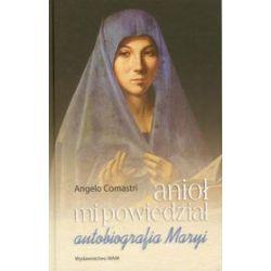 Anioł mi powiedział. Autobiografia Maryi - Angelo Comastri