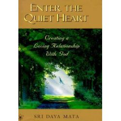 Enter the Quiet Heart, Creating a Loving Relationship With God by Sri Daya Mata, 9780876121757.