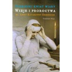 Niebieski kwiat wiary. Wizje i proroctwa bł. Anny Katarzyny Emmerich - Noja Vincenzo