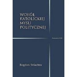 Wokół katolickiej myśli politycznej - Bogdan Szlachta