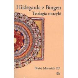 Hildegarda z Bingen. Teologia muzyki - Błażej Matusiak