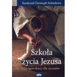 Szkoła życia Jezusa. Drogowskazy dla uczniów - Christoph Schonborn