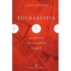 Eucharystia a drogi do samego siebie - Anselm Grun OSB