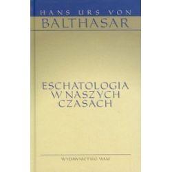 Eschatologia w naszych czasach - Hans Urs von Balthasar
