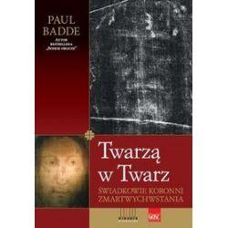 Twarzą w twarz. Świadkowie koronni zmartwychwstania - Paul Badde