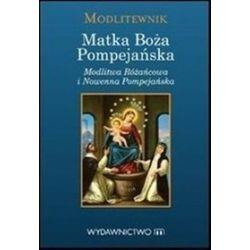 Matka Boża Pompejańska. Modlitwa Różańcowa i Nowenna Pompejańska