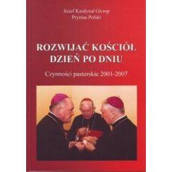 Rozwijać kościół dzień po dniu. - Kard. Józef Glemp Prymas Polski
