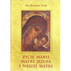 Życie Maryi Matki Jezusa i Naszej Matki - Abp Bolesław Pylak