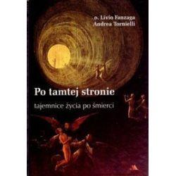 Po tamtej stronie. Tajemnice życia po śmierci - Livio Fanzaga, Andrea Tornielli