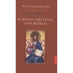 Wierzę w Jezusa Chrystusa Syna Bożego - Mnich Benedyktyński