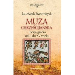 Muza Chrześcijańska. Poezja grecka od II do XV wieku - ks. Marek Starowieyski