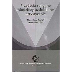 Przeżycia religijne młodzieży uzdolnionej artystycznie - Stanisław Głaz, Stanisław Radoń