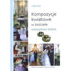 Kompozycje kwiatowe w kościele. Uroczystości ślubne - Albina Kłusek