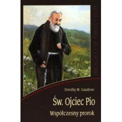 Św. Ojciec Pio. Współczesny prorok