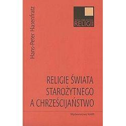 Religie świata starożytnego a chrześcijaństwo - Hans-Peter Hasenfratz