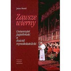 Zawsze wierny. UniwersytetJagielloński a kościół rzymskokatolicki - Janusz Sondel