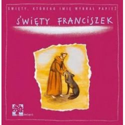 Święty Franciszek święty które imię wybrał papież - Anna Tyczyńska Skowrońska