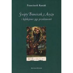 Święty Franciszek z Asyżu i kolekcjoner jego przedstawień - Franciszek Kusiak
