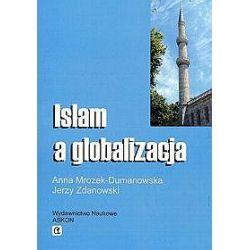 Islam a globalizacja - Anna Mrozek-Dumanowska, Jerzy Zdanowski