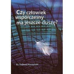 Czy człowiek współczesny ma jeszcze duszę? - Tadeusz Kuczyński