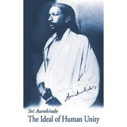 Ideal of Human Unity by Sri Aurobindo, 9780914955436.
