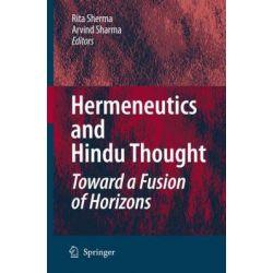 Hermeneutics and Hindu Thought, Toward a Fusion of Horizons by Rita Sherma, 9781402081910.