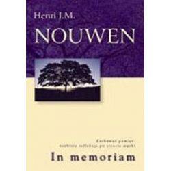 In memoriam. Zachować pamięć: osobiste refleksje po stracie matki - Henri J. M. Nouwen