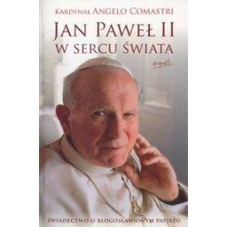 Jan Paweł II w sercu świata. Świadectwo o błogosławionym papieżu - Angelo Comastri