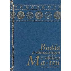 Budda o słonecznym obliczu Ma-tsu. Nauczanie Mistrza Zen oraz szkoły Ch'an Hung-chou