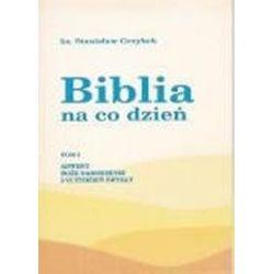 Biblia na co dzień. T. I: Adwent, Boże Narodzenie, I - VI tydzień zwykły - Stanisław Grzybek