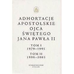 Adhortacje Ojca Świętego Jana Pawła II. Tom 1 1979-1995. Tom 2 1996-2003 - Jan Paweł II