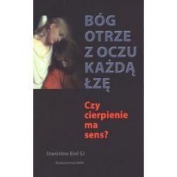 Bóg otrze z oczu każdą łzę. Czy cierpienie ma sens? - Stanisław Biel, Stanisław Biel SJ