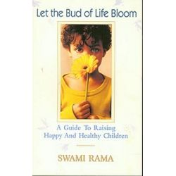 Let the Bud of Life Bloom, A Guide to Raising Happy and Healthy Children by Swami Rama, 9788188157044.
