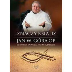 ...Znaczy ksiądz. Jan W. Góra OP odpowiada na pytania Joanny Kubaszczyk - Jan Wojciech Góra