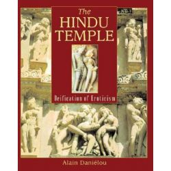 The Hindu Temple, Deification of Eroticism by Alain Danielou, 9780892818549.
