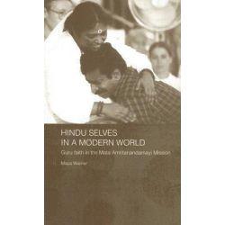 Hindu Selves in a Modern World, Guru Faith in the Mata Amritanandamayi Mission by Maya Warrier, 9780415339889.