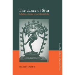 The Dance of Siva, Religion, Art and Poetry in South India by David Smith, 9780521528658.