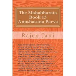The Mahabharata Book 13 Anushasana Parva by Rajen Jani, 9781468114515.