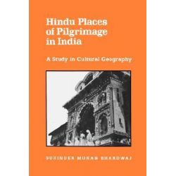 Hindu Places of Pilgrimage in India, A Study in Cultural Geography by Surinder Mohan Bhardwaj, 9780520049512.
