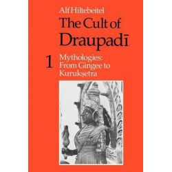 The Cult of Draupadi, Mythologies - From Gingee to Kuruksetra v. 1 by Alf Hiltebeitel, 9780226340463.