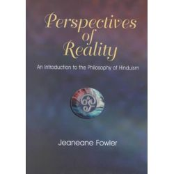 Perspectives of Reality, An Introdution to the Philosophy of Hinduism by Jeaneane D. Fowler, 9781898723936.